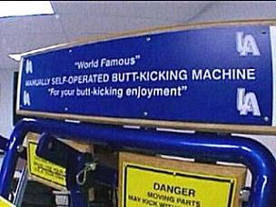 The Butt-Kicking Machine