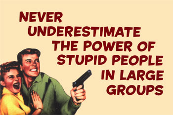 In Honor Of Stupid People Everywhere.....