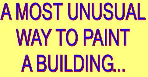 A Most Unusual Way To Paint Buildings....Click here